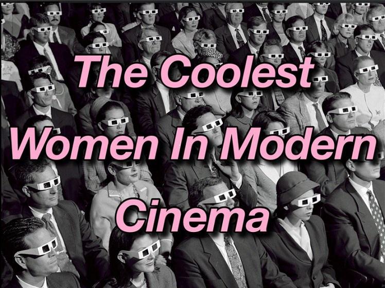 The Coolest Women In Modern Cinema