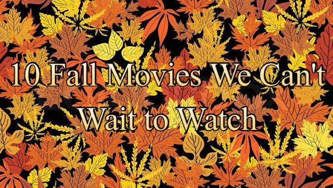 10 Fall Movies We Cant Wait to Watch